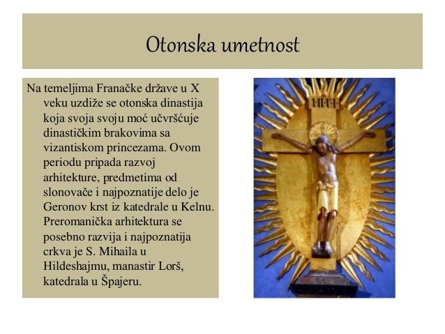 Otonska umetnost Na temeljima Franačke države u X veku uzdiže se otonska dinastija koja svoja svoju moć učvršćuje dinastič...