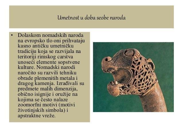 Umetnost u doba seobe naroda • Dolaskom nomadskih naroda na evropsko tlo oni prihvataju kasno antičku umetničku tradiciju ...