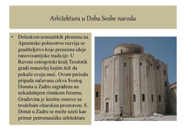 Arhitektura u Doba Seobe naroda • Dolaskom nomadskih plemena na Apeninsko poluostrvo razvija se graditeljstvo koje preuzim...