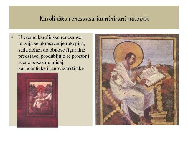 Karolinška renesansa-iluminirani rukopisi • U vreme karolinške renesanse razvija se ukrašavanje rukopisa, sada dolazi do o...
