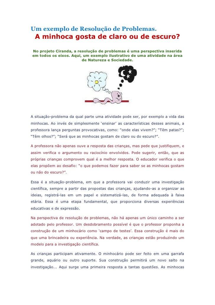 Um exemplo de Resolução de Problemas.  A minhoca gosta de claro ou de escuro?No projeto Ciranda, a resolução de problemas ...