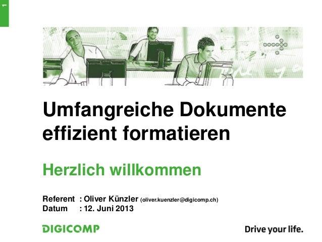 Umfangreiche Dokumenteeffizient formatierenHerzlich willkommenReferent : Oliver Künzler (oliver.kuenzler@digicomp.ch)Datum...