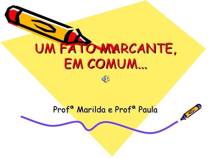 UM FATO MARCANTE, EM COMUM... Profª Marilda e Profª Paula