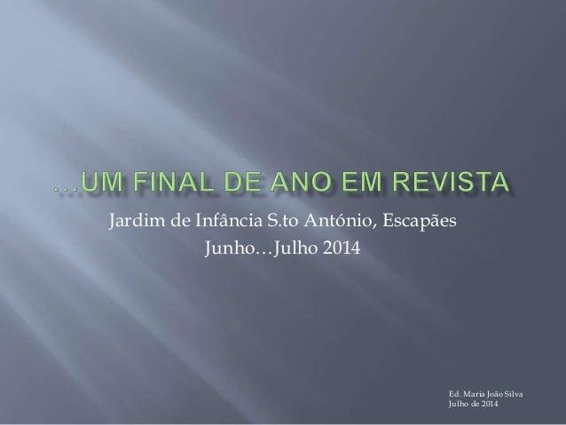 Jardim de Infância S.to António, Escapães Junho…Julho 2014 Ed. Maria João Silva Julho de 2014
