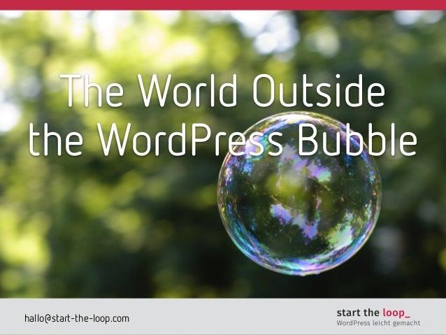 hallo@start-the-loop.com The World Outside  the WordPress Bubble