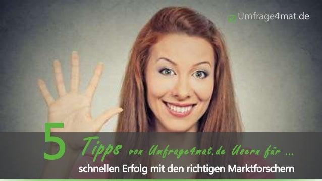 Umfrage4mat.de Tipps von Umfrage4mat.de Usern für … schnellen Erfolg mit den richtigen Marktforschern 5
