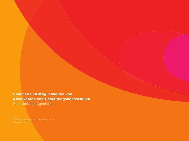 Chancen und Möglichkeiten von Absolventen von Gestaltungshochschulen Kurz-Umfrage Agenturen   Hrsg. Prof. Robert Paulmann,...