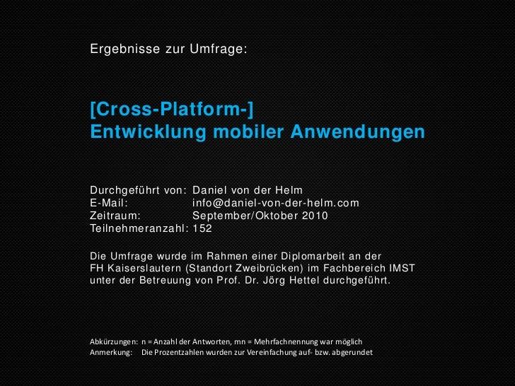 Ergebnisse zur Umfrage:[Cross-Platform-]Entwicklung mobiler AnwendungenDurchgeführt von:         Daniel von der HelmE-Mail...