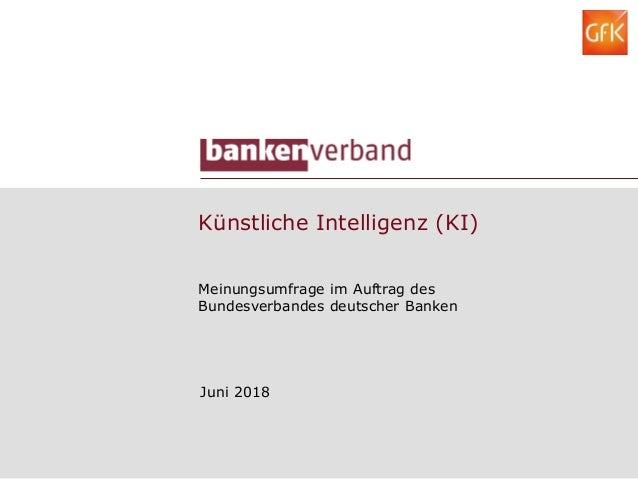Künstliche Intelligenz (KI) Meinungsumfrage im Auftrag des Bundesverbandes deutscher Banken Juni 2018