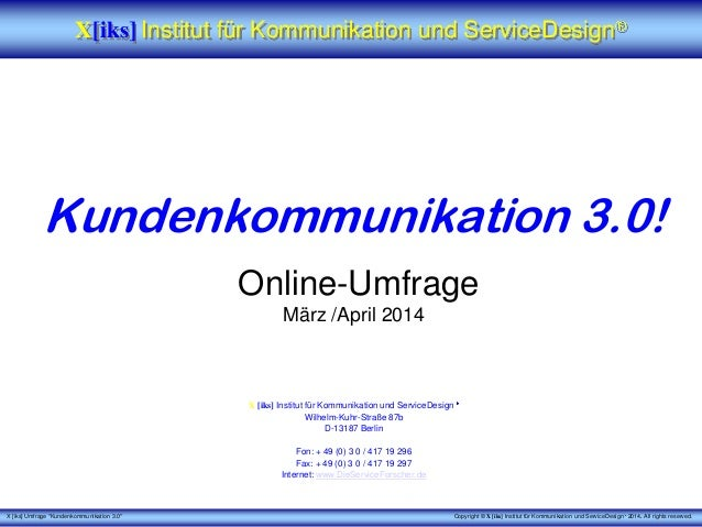 "X [iks] Umfrage ""Kundenkommunikation 3.0"" Copyright © X [iks] Institut für Kommunikation und ServiceDesign 2014. All right..."