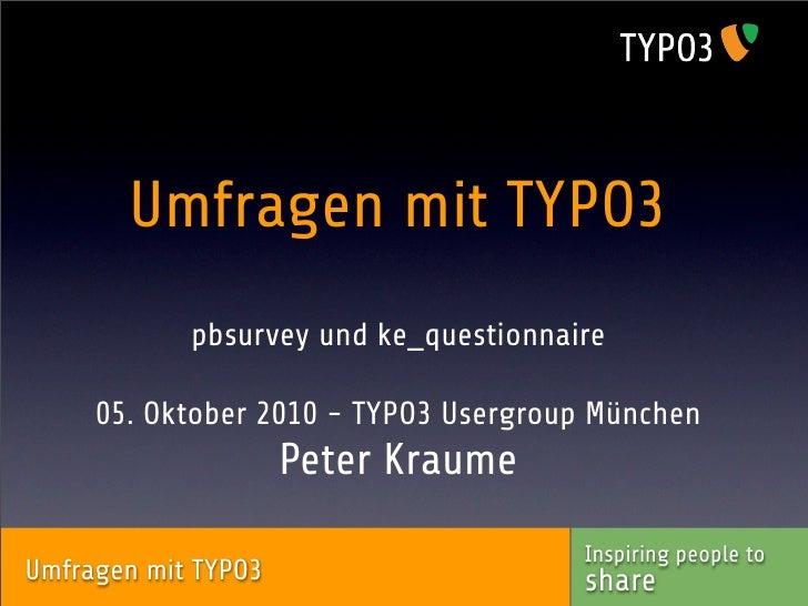 Umfragen mit TYPO3             pbsurvey und ke_questionnaire       05. Oktober 2010 - TYPO3 Usergroup München             ...