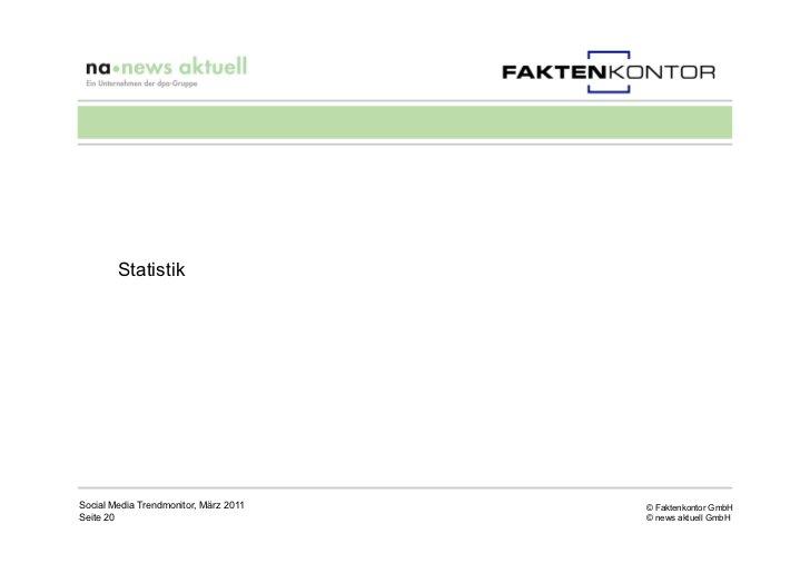 StatistikSocial Media Trendmonitor, März 2011   © Faktenkontor GmbHSeite 20                               © news aktuell G...