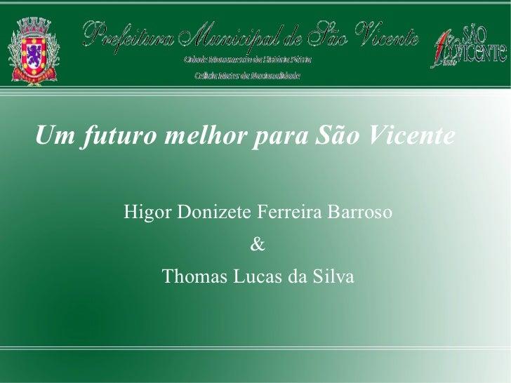 Um futuro melhor para São Vicente       Higor Donizete Ferreira Barroso                     &           Thomas Lucas da Si...