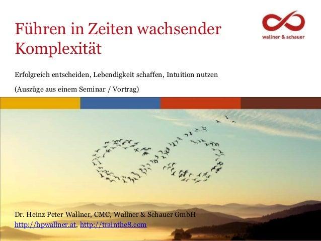 www.trainthe8.com Führen in Zeiten wachsender Komplexität Dr. Heinz Peter Wallner, CMC, Wallner & Schauer GmbH http://hpwa...