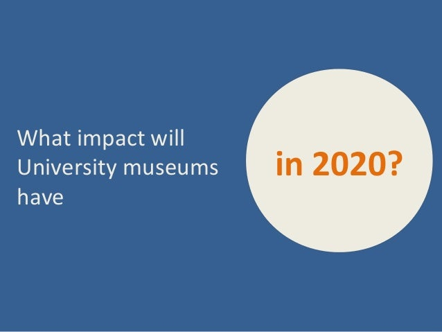 What impact willUniversity museums   in 2020?have