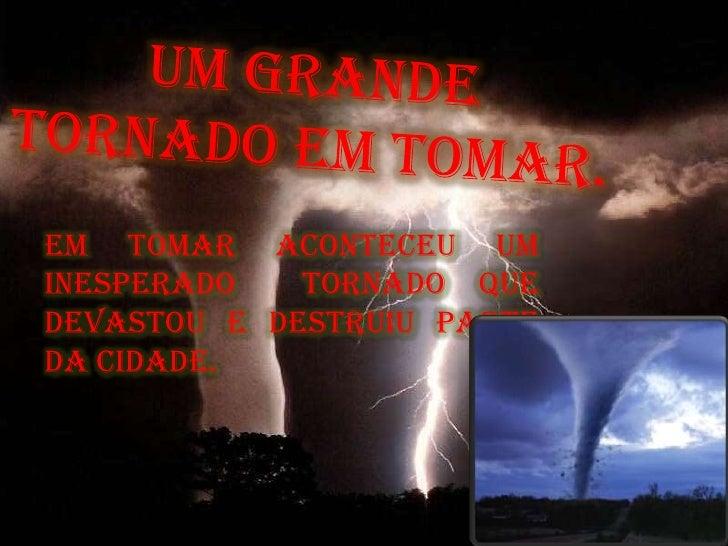 Um grande tornado em Tomar.<br />Em Tomar aconteceu um inesperado  tornado que devastou e destruiu parte da cidade.<br />