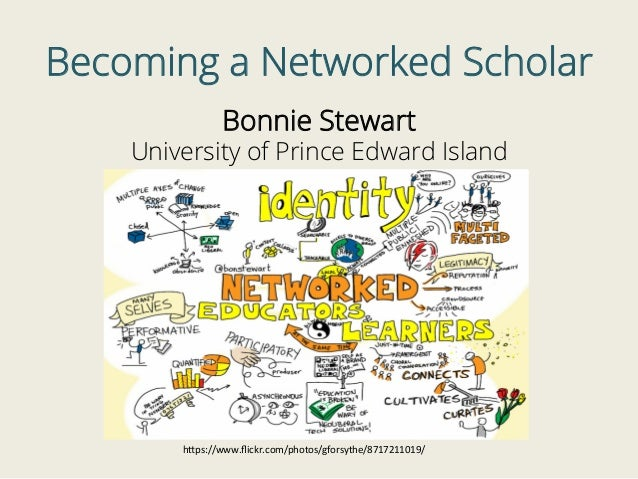 "Becoming a Networked Scholar Bonnie Stewart University of Prince Edward Island h""ps://www.flickr.com/photos/gforsythe/87172..."
