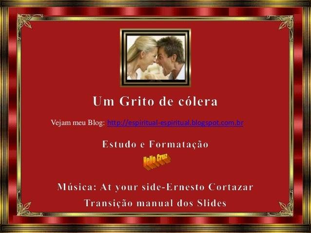 Vejam meu Blog: http://espiritual-espiritual.blogspot.com.br