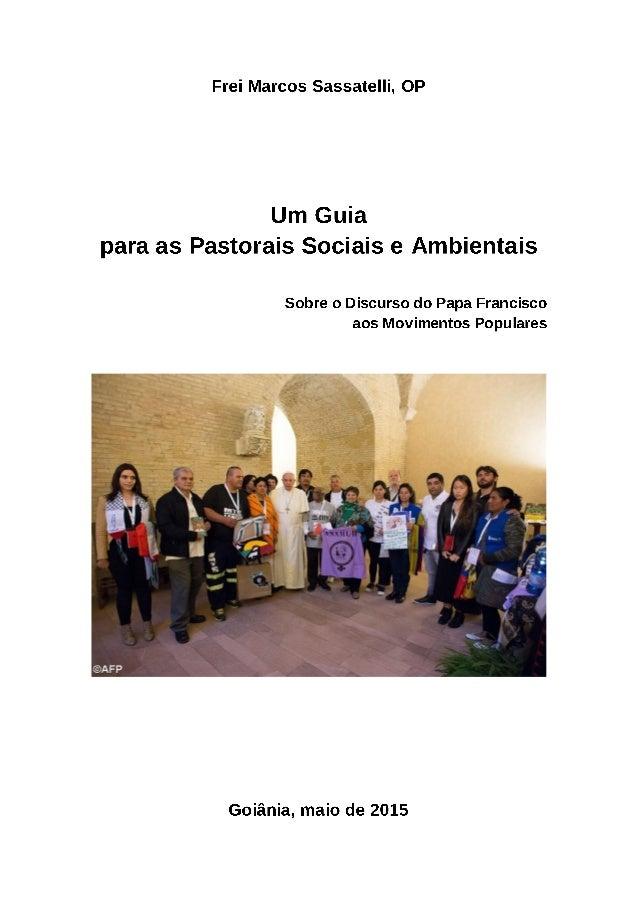 Frei Marcos Sassatelli,  OP  Um Guia para as Pastorais Sociais e Ambientais  Sobre o Discurso do Papa Francisco aos Movime...