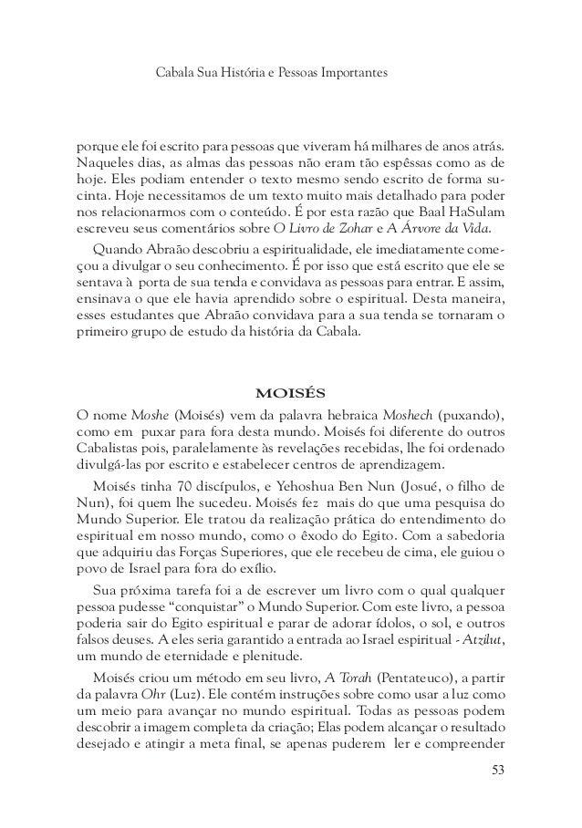Cabala Sua História e Pessoas Importantes 57 Vital tomou enquanto estudava com seu mestre. As obras importantes do Ari inc...