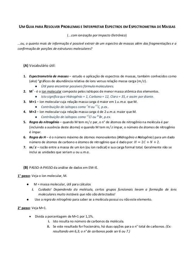 UM GUIA PARA RESOLVER PROBLEMAS E INTERPRETAR ESPECTROS EM ESPECTROMETRIA DE MASSAS (...com ionização por Impacto Eletrôni...