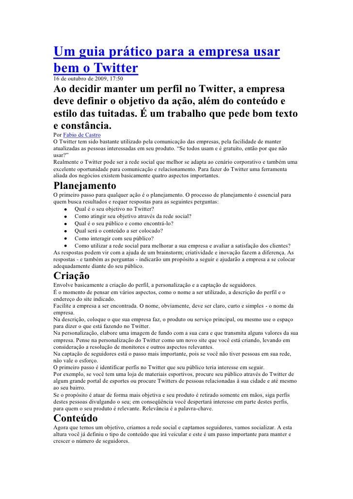 Um guia prático para a empresa usar bem o Twitter<br />16 de outubro de 2009, 17:50 <br />Ao decidir manter um perfil no T...