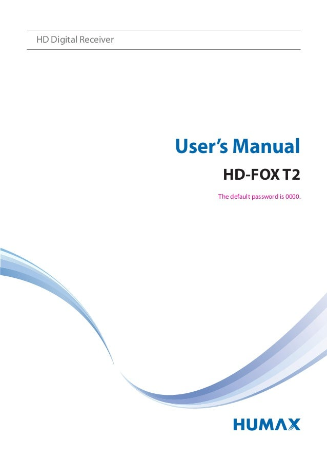 The default password is 0000.User's ManualHD-FOX T2HD Digital Receiver