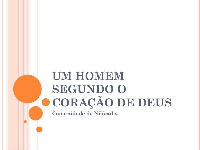 UM HOMEMSEGUNDO OCORAÇÃO DE DEUSComunidade de Nilópolis