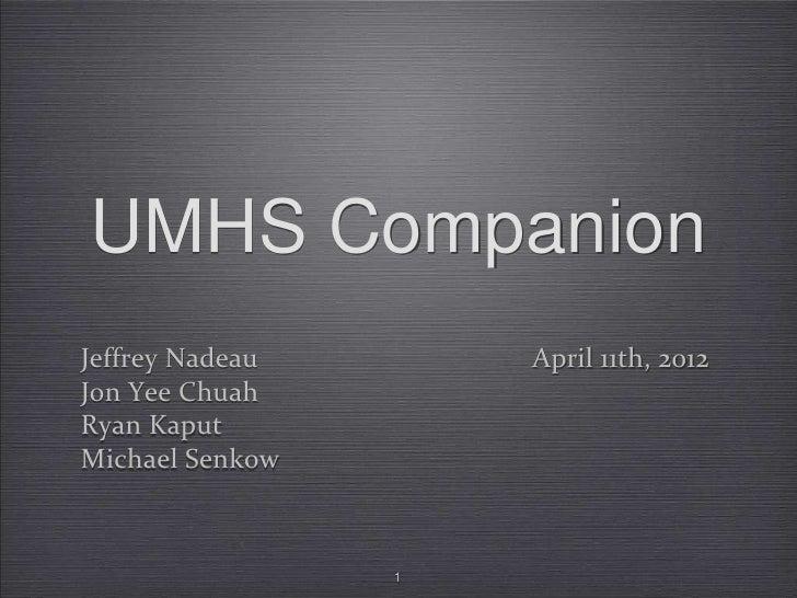 UMHS CompanionJeffrey Nadeau       April 11th, 2012Jon Yee ChuahRyan KaputMichael Senkow                 1
