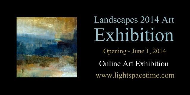Landscapes2014Art Exhibition Opening-June1,2014 OnlineArtExhibition www.lightspacetime.com