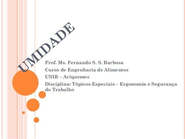 Prof. Ms. Fernando S. S. Barbosa Curso de Engenharia de Alimentos UNIR – Ariquemes Disciplina: Tópicos Especiais – Ergonom...