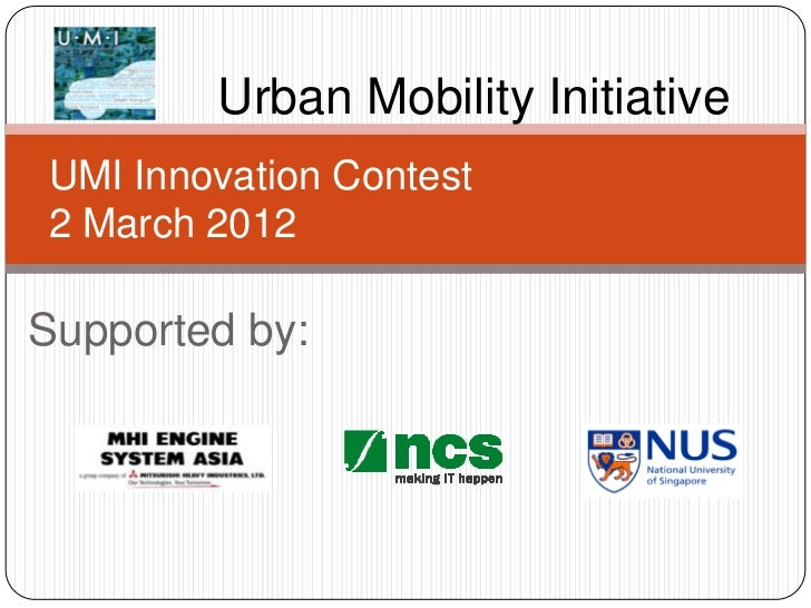 Urban Mobility InitiativeUMI Innovation Contest2 March 2012Supported by: