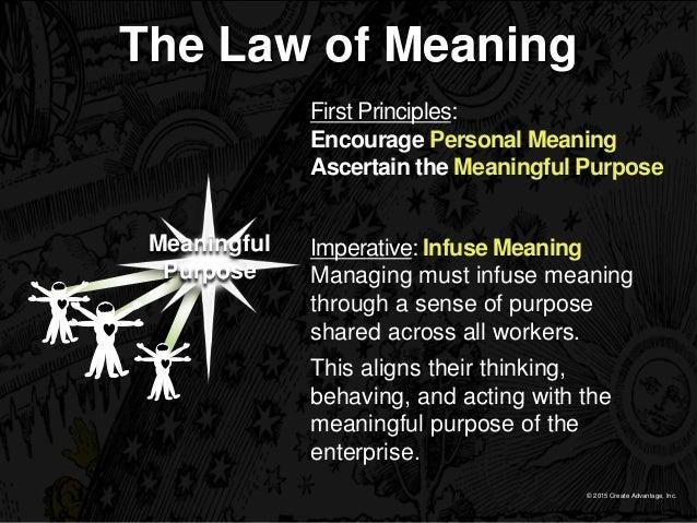 © 2015 Create Advantage, Inc. The Law of Meaning Imperative: Infuse Meaning Managing must infuse meaning through a sense o...