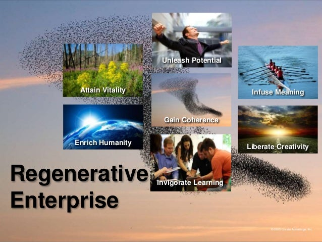 Regenerative Enterprise Unleash Potential Infuse Meaning Liberate Creativity Invigorate Learning Enrich Humanity Attain Vi...