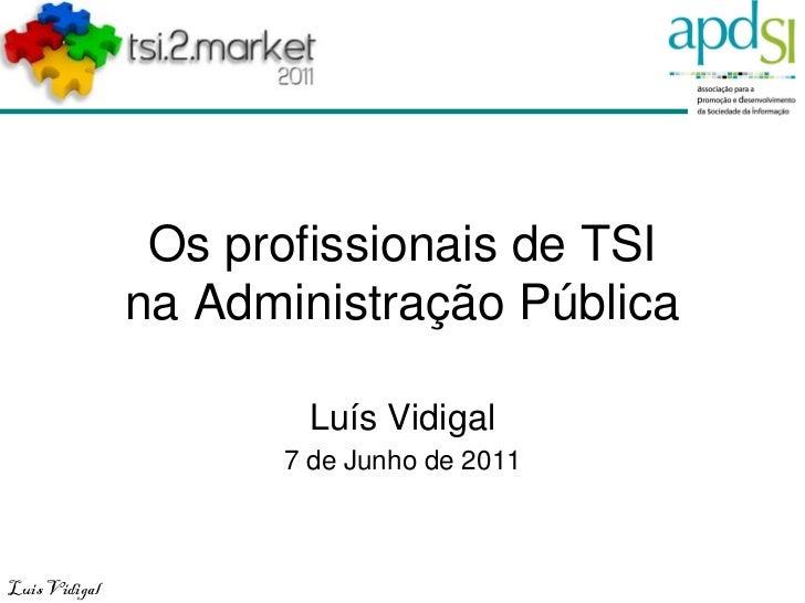Os profissionais de TSI               na Administração Pública                       Luís Vidigal                     7 de...