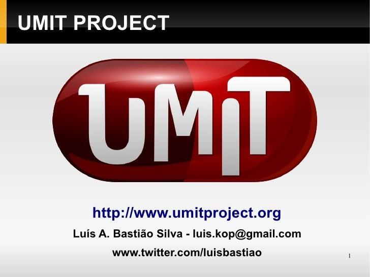 UMIT PROJECT            http://www.umitproject.org     Luís A. Bastião Silva - luis.kop@gmail.com            www.twitter.c...