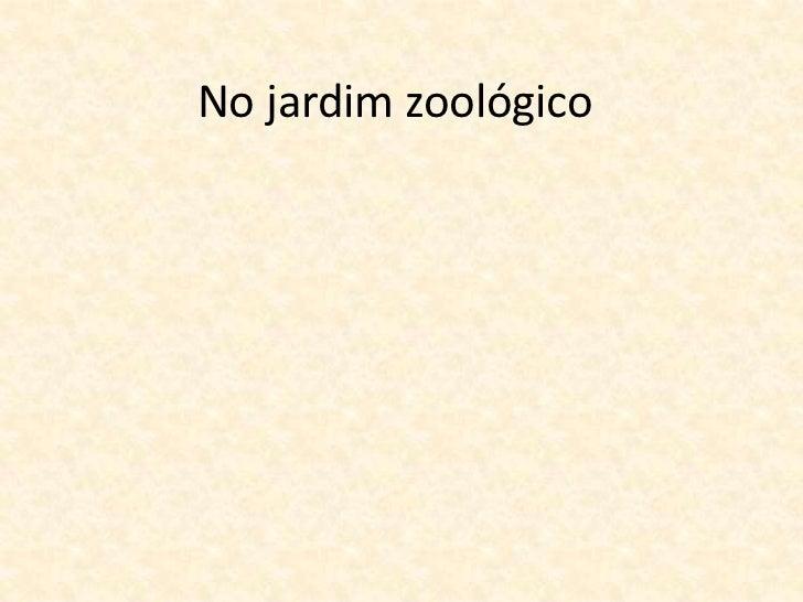 No jardim zoológico<br />