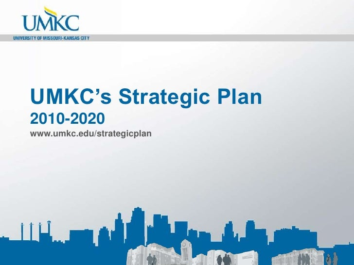 UMKC's Strategic Plan2010-2020www.umkc.edu/strategicplan<br />