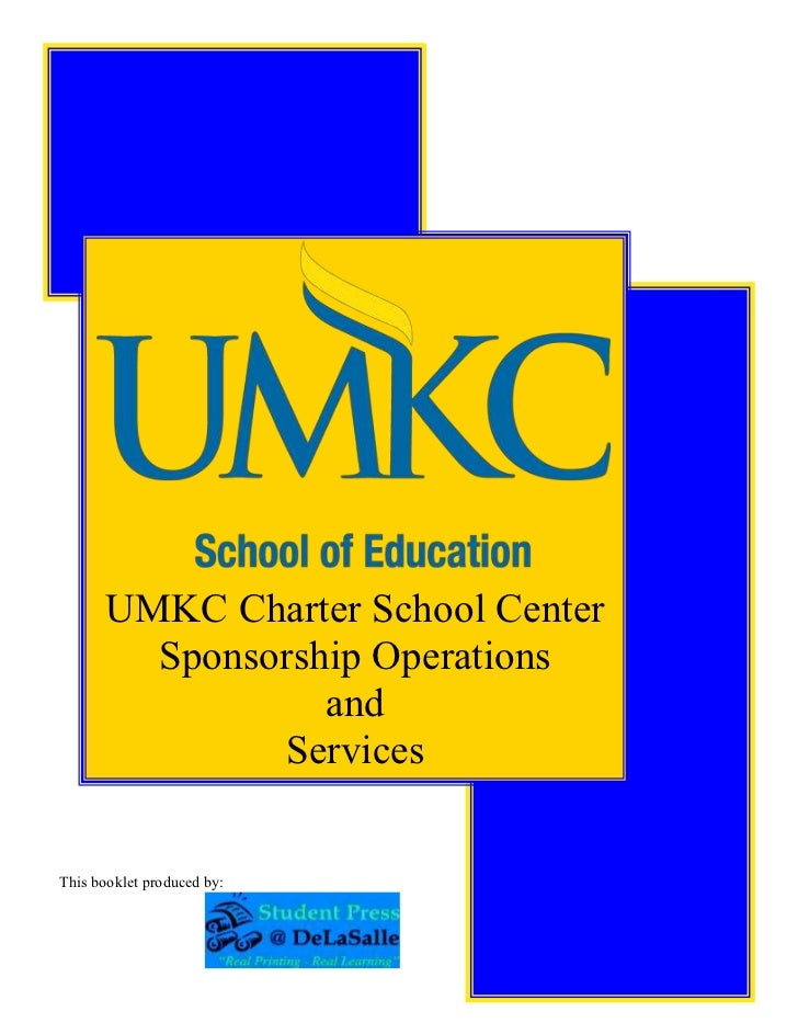 UMKC Charter School Center         Sponsorship Operations                  and               ServicesThis booklet produced...