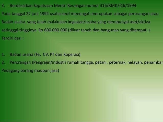 3. Berdasarkan keputusan Mentri Keuangan nomor 316/KMK.016/1994 Pada tanggal 27 juni 1994 usaha kecil menengah merupakan s...