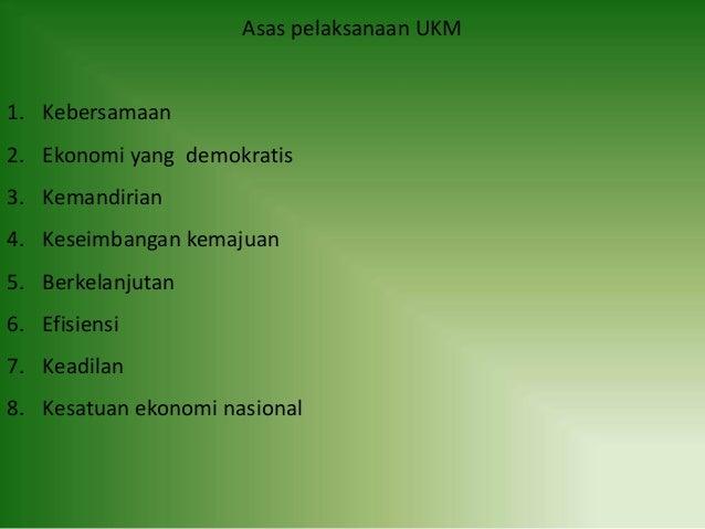 Asas pelaksanaan UKM 1. Kebersamaan 2. Ekonomi yang demokratis 3. Kemandirian 4. Keseimbangan kemajuan 5. Berkelanjutan 6....