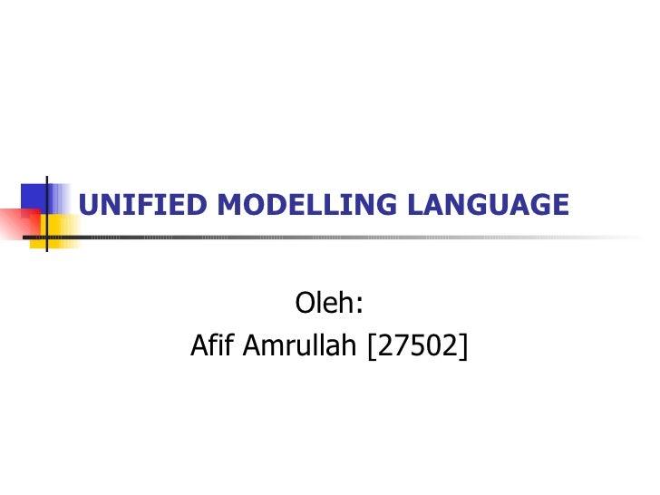 UNIFIED MODELLING LANGUAGE   Oleh: Afif Amrullah [27502]