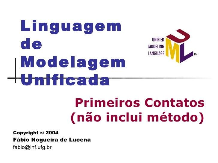 Primeiros Contatos (não inclui método) Linguagem de Modelagem  Unificada