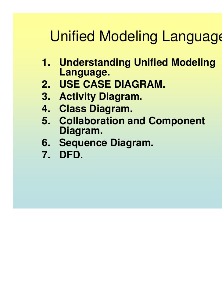 Unified Modeling Language1. Understanding Unified Modeling   Language.2. USE CASE DIAGRAM.3. Activity Diagram.4. Class Dia...