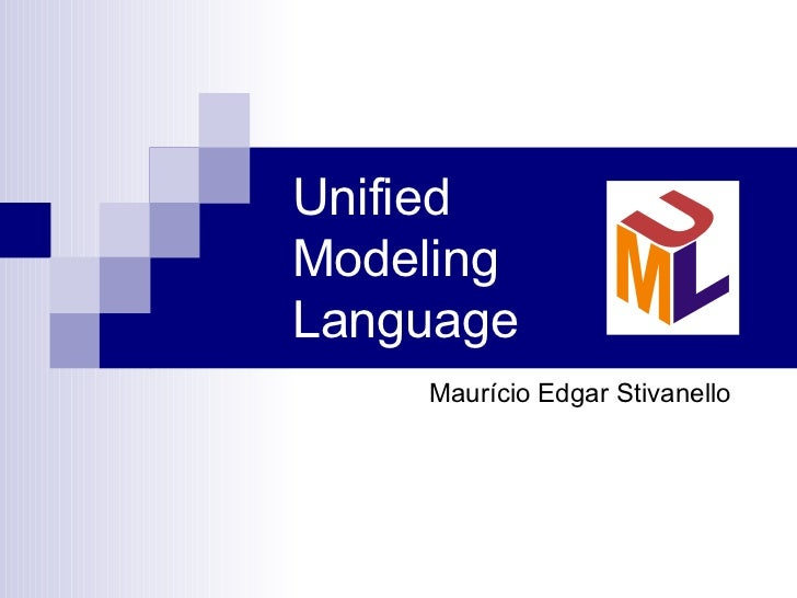 Unified Modeling Language Maurício Edgar Stivanello