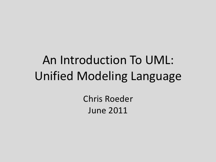 An Introduction To UML:Unified Modeling Language<br />Chris RoederJune 2011<br />
