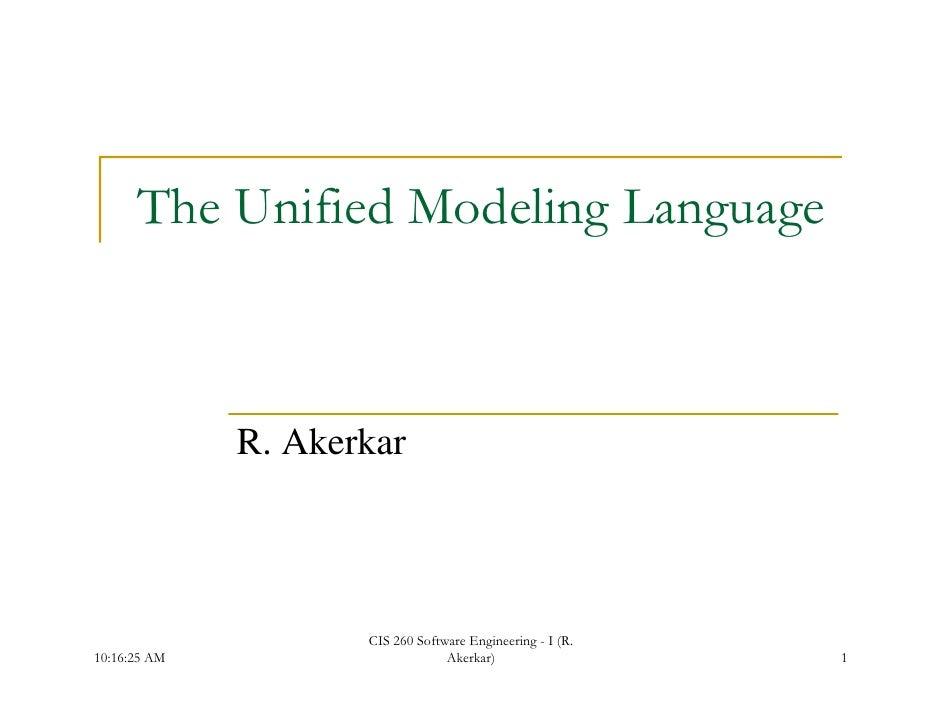 The Unified Modeling Language                         g    g g              R. Akerkar                     CIS 260 Softwar...