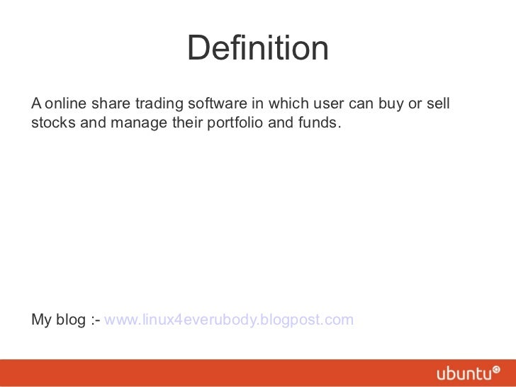 Definition <ul><li>A online share trading software in which user can buy or sell stocks and manage their portfolio and fun...