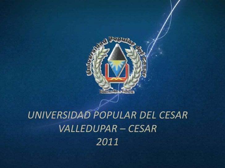UNIVERSIDAD POPULAR DEL CESAR     VALLEDUPAR – CESAR             2011