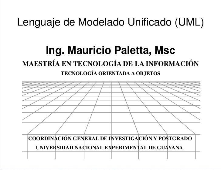 Lenguaje de Modelado Unificado (UML)       Ing. Mauricio Paletta, Msc MAESTRÍA EN TECNOLOGÍA DE LA INFORMACIÓN           T...
